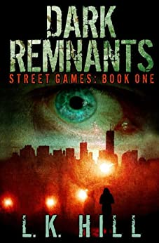 Dark Remnants: An Urban Crime Romantic Suspense Thriller with Cute Detectives Serial Killers Murder and Heart Stopping Twists and Turns (Street Games Book 1) by [Hill, L.K.]