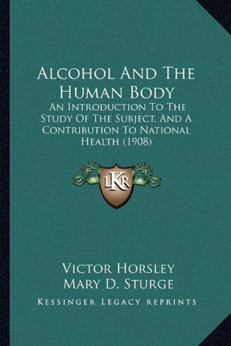 Alcohol And The Human Body: An Introduction To The Study Of The Subject, And A Contribution To National Health (1908) PDF
