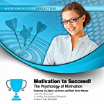 Motivation to Succeed!: The Psychology of Motivation | Made for Success,Zig Ziglar,Les Brown,Mark Victor Hansen