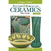 Antique Trader Pottery & Porcelain Ceramics Price Guide (Antique Trader's Pottery & Porcelain Ceramics Price Guide)