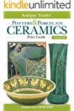 Antique Trader Pottery & Porcelain Ceramics Price Guide (Antique Trader Pottery and Porcelain Ceramics Price Guide)