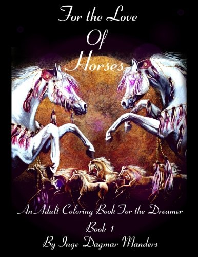 For the love of horses, book 1: An adult colouring book for the dreamer (Volume 1)