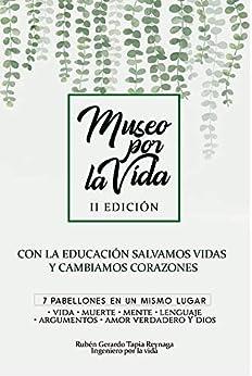 El Museo por la Vida: Con educación salvamos vidas y cambiamos corazones de [Tapia Reynaga, Ruben Gerardo]