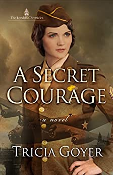 A Secret Courage (The London Chronicles Book 1) by [Goyer, Tricia]