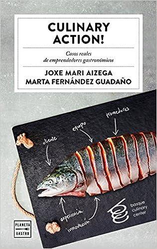Culinary Action!: Casos Reales De Emprendedores Gastronómicos por Basque Culinary Center epub