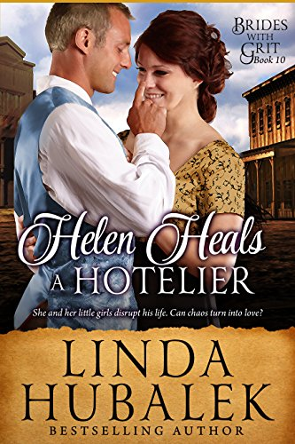 Helen Heals a Hotelier: A Historical Western Romance (Brides with Grit Book 10) by [Hubalek, Linda K., Brides with Grit]