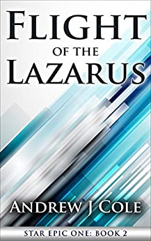 Flight of the Lazarus (STAR EPIC ONE Book 2) by [Cole, Andrew J]
