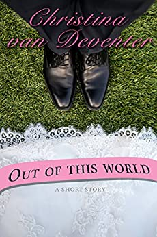 Out Of This World: A Short Story (Breakfast Reads Book 1) by [van Deventer, Christina]