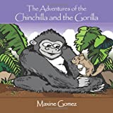 The Adventures of the Chinchilla and the Gorill, Maxine Gomez, 0557696291
