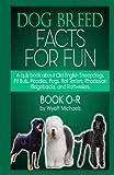 Dog Breed Facts for Fun! Book O-R, Wyatt Michaels, 1491026065