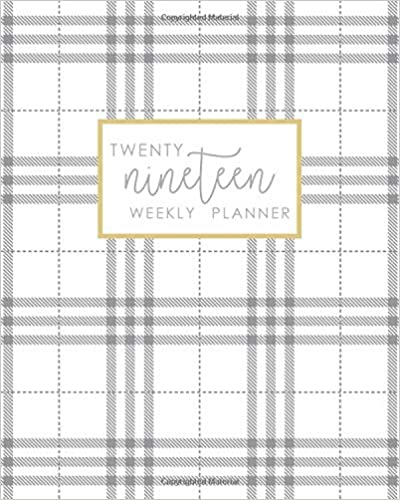 Descargar 2019 Weekly Planner: Daily Weekly Monthly Agenda Calendar Schedule Organizer | White Grey Plaid Cover With Gold And Lettered Calligraphy | January 2019 Through December 2019 PDF