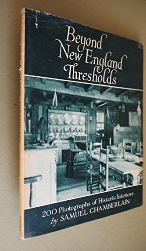 Beyond New England Thresholds Photographs and Comment By Samuel Chamberlain ()