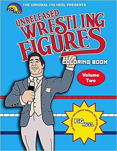 Fig Heel\'s Unreleased Wrestling Figure Coloring Book, Vol. 2 ...