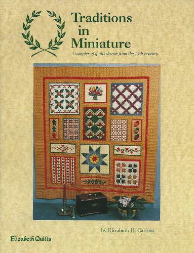 Traditions in Miniature: A Sample of Quilts Drawn From the 19th Century