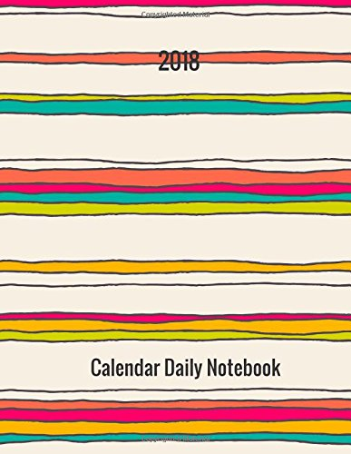 2018 Calendar Daily Notebook: Undated Monthly and Weekly 7 Day Planner