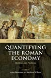 Quantifying the Roman Economy: Methods And Problems (Oxford Studies On The Roman Economy)