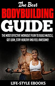 Amazon.com: BODYBUILDING: The Best BODYBUILDING GUIDE - The Most Effective Workout Plan To Build