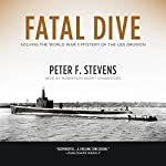 Fatal Dive: Solving the World War II Mystery of the USS Grunion | Peter F. Stevens