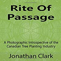 Rite Of Passage: A Photographic Introspective of the Canadian Tree Planting Industry