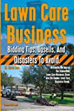 Lawn Care Business Bidding Tips, Upsells, and Disasters to Avoid, Steve Low, 1480113506
