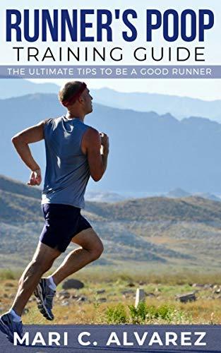 RUNNER'S POOP TRAINING GUIDE: The Ultimate Tips to be a Good Runner por MARI C.ALVAREZ