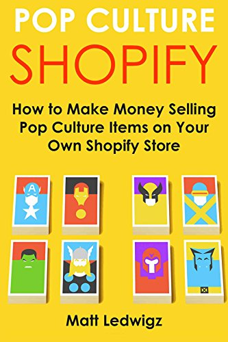 Pop Culture Shopify: How to Make Money Selling Pop Culture Items on Your Own Shopify Store