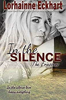 In the Silence (The Friessens Book 10) by [Eckhart, Lorhainne]