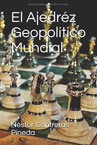 El Ajedréz Geopolítico Mundial (Colección Geopolítica)  [Contreras Pineda, Néstor J] (Tapa Blanda)