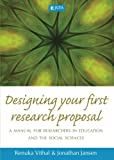 Designing Your First Research Proposal : A Manual for Researchers in Education and the Social Sciences, Vithal, Renuka and Jansen, Jonathan, 0702177849