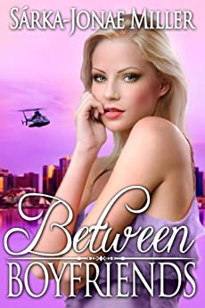 Between Boyfriends: Free Romantic Comedy (The Between Boyfriends Series Book 1) by [Miller, Sarka-Jonae]