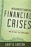 Misunderstanding Financial Crises, Gary B. Gorton, 019992290X