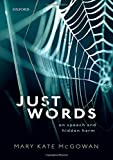 "Mary Kate McGowan, ""Just Words: On Speech and Hidden Harm"" (Oxford UP, 2019)"