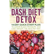 Dash Diet Detox: 14-day Quick-Start Plan to Lower Blood Pressure and Lose Weight the Healthy Way