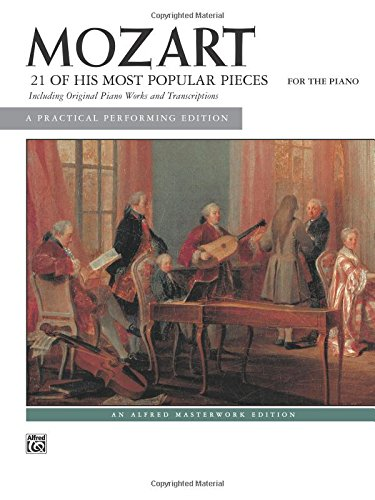 Mozart 21 of His Most Popular Pieces: for the Piano Including original Piano Works and Transcription