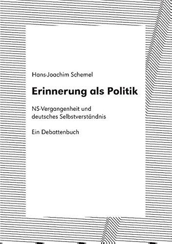Erinnerung als Politik: NS-Vergangenheit und deutsches Selbstverständnis. Ein Debattenbuch