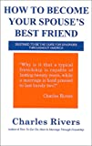 How to Become Your Spouse's Best Friend, Charles Rivers, 1561675636