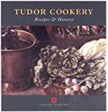 Tudor Cookery: Recipes and History (Cooking Through the Ages)