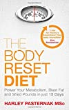 The Body Reset Diet: Power Your Metabolism, blast Fat and Shed Pounds in Just 15 Days