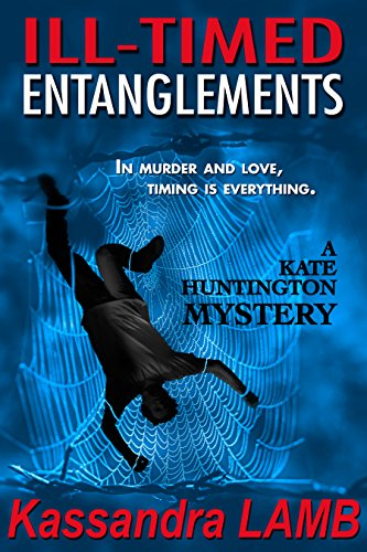 ILL-TIMED ENTANGLEMENTS (The Kate Huntington mystery series Book 2)