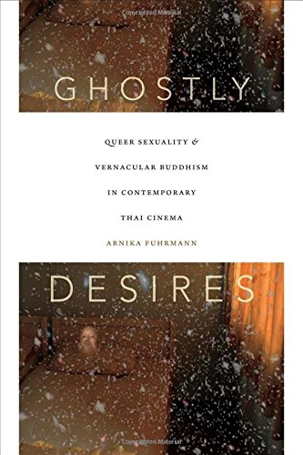 Download Ghostly Desires: Queer Sexuality and Vernacular Buddhism in Contemporary Thai Cinema pdf epub