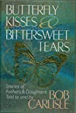 img - for Butterfly Kisses & Bittersweet Tears - Stories of Fathers and Daughters Told To and By Bob Carlisle - Hardcover - First Edition, 1st Printing 1998 book / textbook / text book