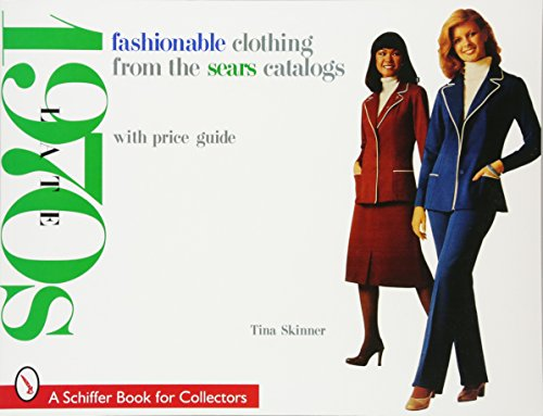 1970s Fashion Costumes (Fashionable Clothing from the Sears Catalogs: Late 1970s (A Schiffer Book for Collectors))
