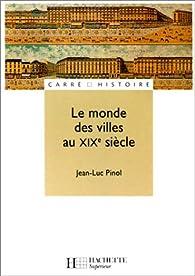 Le monde des villes au XIXe siècle par Jean-Luc Pinol