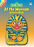 Sesame Street at the Museum Activity Book, Sesame Street Staff and Tom Brannon, 0486330907