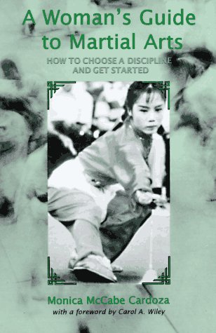 A Woman's Guide to Martial Arts: How to Choose a Discipline and Get Started