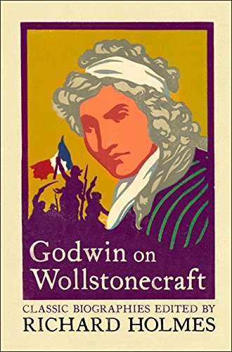 Download Godwin on Wollstonecraft: The Life of Mary Wollstonecraft by William Godwin (Lives That Never Grow Old) ebook
