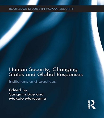 Human Security, Changing States and Global Responses: Institutions and Practices (Routledge Studies in Human Security) Pdf