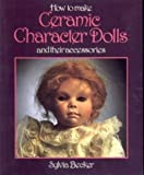 How to Make Ceramic Character Dolls, Sylvia Becker, 0855327219