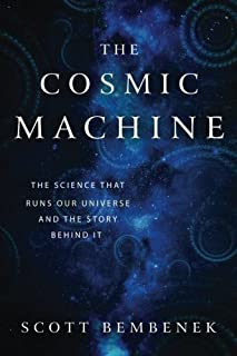 Book Cover: The Cosmic Machine: The Science That Runs Our Universe and the Story Behind It