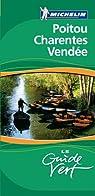 Guide vert Michelin : Poitou Charentes Vendée par Michelin